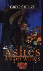 Demon Trilogy Book 1: Ashes and Angel Wings - Greg Stolze