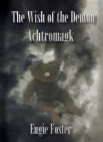 The Wish of the Demon Achtromagk - Eugie Foster