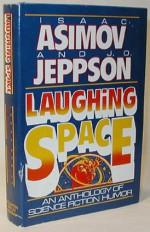 Laughing Space: An Anthology of Science Fiction Humor - Isaac Asimov, J.O. Jeppson, Janet Asimov, D.F. Jones, Ludwig Bemelmans, Robert Grossbach, Theodore Sturgeon, George Gamow, Fred Hoyle, Ben Bova, A.J. Deutsch, Alfred Bester, J.F. Bone, Avram Davidson, Robert Sheckley, Jon Lucas, Russell Baker, Alan E. Nourse, Alan Nelson, J