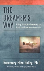 The Dreamer's Way: Using Proactive Dreaming to Heal and Transform Your Life - Rosemary Ellen Guiley