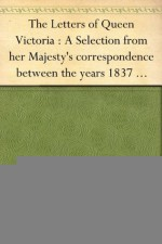 The Letters of Queen Victoria : A Selection from her Majesty's correspondence between the years 1837 and 1861 Volume 2, 1844-1853 - Queen Of Great Britain Victoria, Arthur Christopher Benson, Reginald Baliol Brett Esher