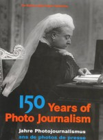 150 Years of Photo Journalism, Volume 1 - Nick Yapp, Amanda Hopkinson