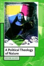 A Political Theology Of Nature - Peter Scott
