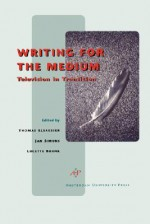 Writing for the Medium: Television in Transition - Thomas Elsaesser, Jan Simons, Lucette Bronk