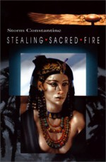 Stealing Sacred Fire - Storm Constantine