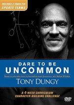 Dare to Be Uncommon: A 4-Week Curriculum Character-Building Challenge - Tony Dungy