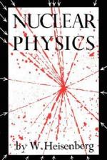 Nuclear Physics - Werner Heisenberg