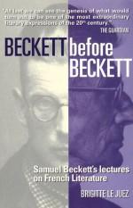 Beckett Before Beckett: Samuel Beckett's Lectures on French Literature - Brigitte Le Juez, Ros Schwartz