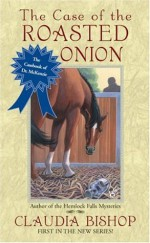 The Case of the Roasted Onion - Claudia Bishop
