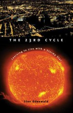 The 23rd Cycle: Learning to Live with a Stormy Star - Sten Odenwald