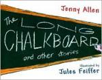 The Long Chalkboard: and Other Stories - Jennifer Allen, Jules Feiffer
