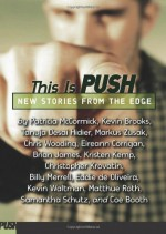 This Is Push: New Stories from the Edge - David Levithan, Patricia McCormick, Matthue Roth, Kevin Waltman, Samantha Schutz, Coe Booth, Eddie De Oliveira, Tanuja Desai Hidier, Kevin Brooks, Chris Wooding, Markus Zusak, Brian James, Kristen Kemp, Eireann Corrigan, Christopher Krovatin, Billy Merrell