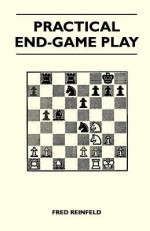 Practical End-Game Play - Fred Reinfeld