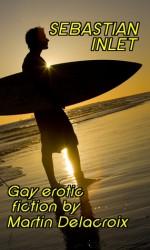 Sebastian Inlet: Gay Erotic Fiction - Martin Delacroix
