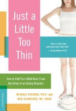 Just a Little Too Thin: How to Pull Your Child Back from the Brink of an Eating Disorder - Michael Strober, Meg F. Schneider, Meg Schneider