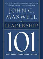 Leadership 101: What Every Leader Needs to Know - John C. Maxwell