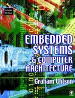 Embedded Systems and Computer Architecture - Graham Wilson