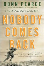 Nobody Comes Back: A Novel of the Battle of the Bulge - Donn Pearce