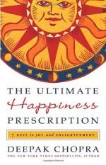 The Ultimate Happiness Prescription: 7 Keys to Joy and Enlightenment - Deepak Chopra