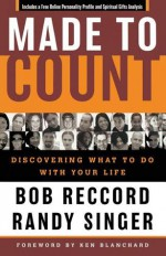 Made to Count: Discovering What to Do with Your Life - Bob Reccord, Randy Singer