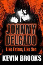 Johnny Delgado: Like Father Like Son - Kevin Brooks