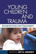 Young Children and Trauma - Joy D. Osofsky, Kyle D. Pruett