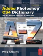 The Adobe Photoshop Cs4 Dictionary: The A to Z Desktop Reference of Photoshop - Philip Andrews