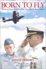 Born to Fly: The Heroic Story of Downed U.S. Navy Pilot Lt. Shane Osborn - Shane Osborn, Malcolm McConnell
