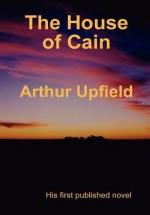 The House of Cain - Arthur W. Upfield, George Barr