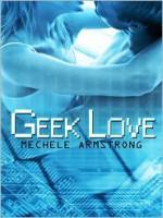 Geek Love - Mechele Armstrong