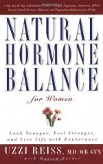 Natural Hormone Balance for Women: Look Younger, Feel Stronger, and Live Life with Exuberance - Uzzi Reiss, Martin Zucker, Jesse L. Hanley