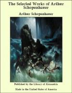 The Selected Works of Arthur Schopenhauer - Arthur Schopenhauer
