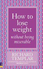 How to Lose Weight Without Being Miserable - Richard Templar