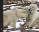 The Polar Bear Scientists - Peter Lourie