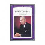 The Life and Words of Robert Welch, Founder of John Birch Society - G. Edward Griffin