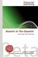 Roamin' in the Gloamin' - Lambert M. Surhone, VDM Publishing, Susan F. Marseken