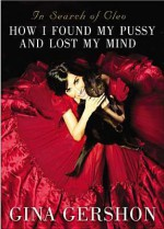 In Search of Cleo: How I Found My Pussy and Lost My Mind - Gina Gershon