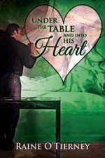 Under the Table and Into His Heart (A Valentine Rainbow) - Raine O'Tierney
