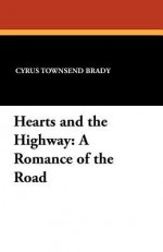 Hearts and the Highway: A Romance of the Road - Cyrus Townsend Brady, F.C. Yohn