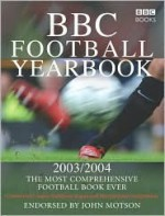 BBC Football Yearbook 2003/2004: The Most Comprehensive Football Book Ever - BBC Books, John Motson