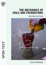 The Mechanics of Soils and Foundations - John Atkinson