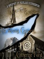The Wrong Camera - Catherine Ford, Philippa Ballantine, Tee Morris