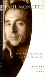 West of Yesterday, East of Summer: New and Selected Poems, 1973-1993 - Paul Monette