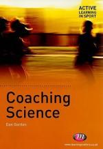 Coaching Science (Active Learning In Sport) - Dan Gordon