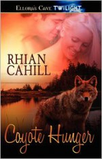 Coyote Hunger (Coyote Hunger, #0, #1 & #2) - Rhian Cahill
