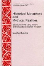 Historical Metaphors and Mythical Realities: Structure in the Early History of the Sandwich Islands Kingdom (Canada, Origins and Options) (No 1) - Marshall Sahlins