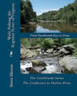 Wade Fishing the Rapidan River of Virginia: From Smallmouth Bass to Trout - Steve Moore