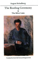 The Roofing Ceremony and The Silver Lake - August Strindberg, David Mel Paul, Margareta Paul