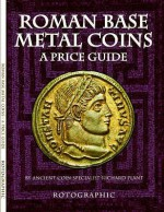 Roman Base Metal Coins: A Price Guide - Richard Plant, Christopher Henry Perkins
