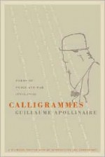 Calligrammes: Poems of Peace and War (1913-1916) - Guillaume Apollinaire, Anne Hyde Greet, S.I. Lockerbie
